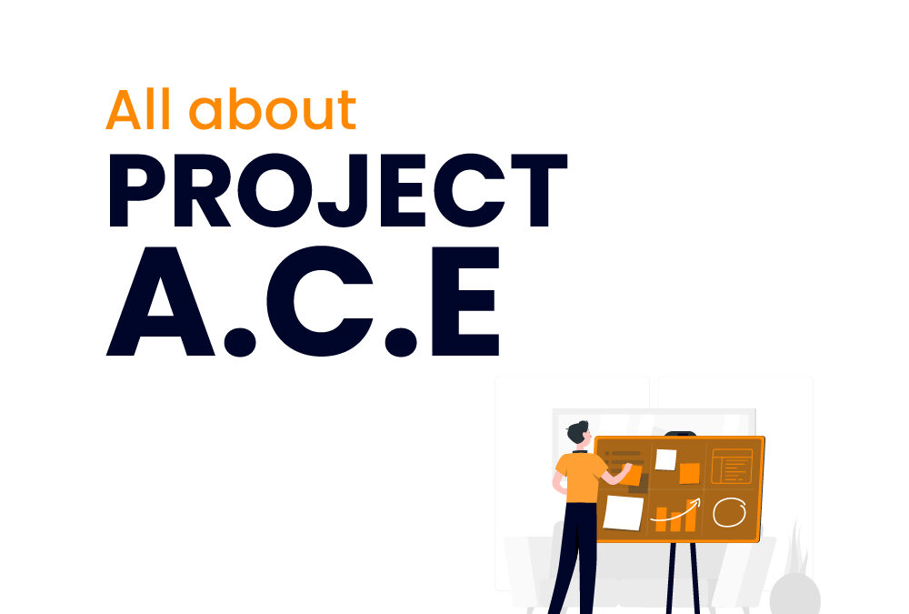 All about Project A.C.E