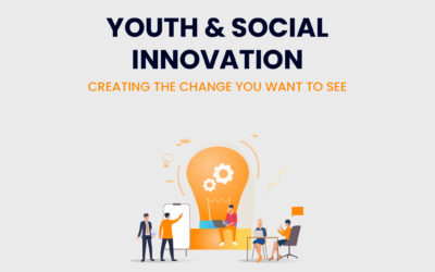 Youth and Social Innovation – CREATING THE CHANGE YOU WANT TO SEE