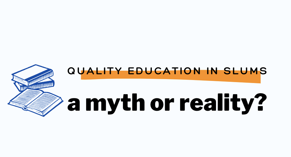 Quality Education in Slums: A Myth Or Reality?